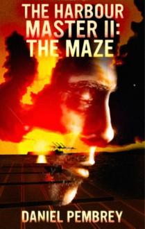 The Harbour Master II: The Maze - Daniel Pembrey