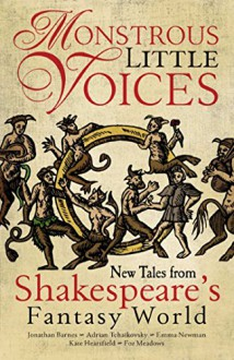 Monstrous Little Voices: New Tales Shakespeare's Fantasy World - Adrian Tchaikovsky,Kate Heartfield,Foz Meadows,Emma Newman,Jonathan Barnes
