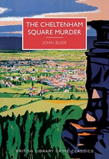 The Cheltenham Square Murder (British Library Crime Classics) - John Bude