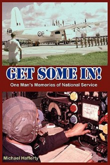 Get Some In! One Man's Memories of National Service - Michael Hafferty