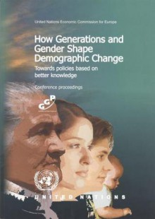 How Generations and Gender Shape Demographic Change: Towards Policies Based on Better Knowledge - UNECE