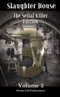 Slaughter House: The Serial Killer Edition - Volume 3 - Ken MacGregor, Justin M. Ryan, K. Trap Jones, L.E. White, Melissa Crory, Trevor Firetog, Alex Chase, James Wf Roberts, Jenean Mcbrearty, W.B. Stickel, Gloria Bobrowicz