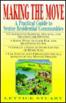 Making the Move: A Practical Guide to Senior Residential Communities - Lettice Stuart