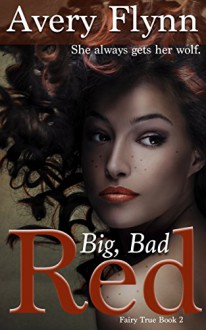 Big, Bad Red (Fairy True Book 2) - Avery Flynn