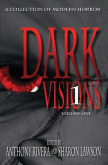 Dark Visions: A Collection of Modern Horror - Volume One - Jonathan Maberry, David A. Riley, John F.D. Taff, Brian Fatah Steele, Charles Austin Muir, Jay Caselberg, Anthony Rivera, Jeff Hemenway, Ray Garton, Jason S. Ridler, Milo James Fowler, Jonathan Balog, Sean Logan, Sharon Lawson