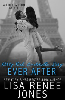 Dirty Rich Cinderella Story: Ever After - Lisa Renee Jones