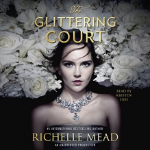 The Glittering Court: The Glittering Court, Book 1 - Richelle Mead,Kristen Sieh,Listening Library