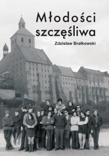 Młodości szczęśliwa - Zdzisław Brałkowski