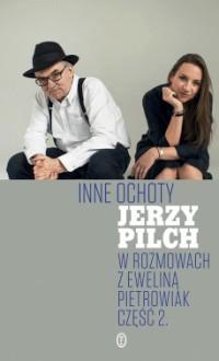 Inne ochoty. Jerzy Pilch w rozmowach z Eweliną Pietrowiak. Cz. 2 - Ewelina Pietrowiak, Jerzy Pilch