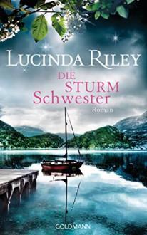 Die Sturmschwester: Roman (Die sieben Schwestern 2) - Lucinda Riley, Sonja Hauser