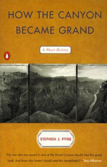 How the Canyon Became Grand: A Short History - Stephen J. Pyne