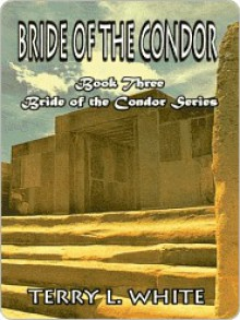 Bride of the Condor [Bride of the Condor Series Book 3] - Terry L. White