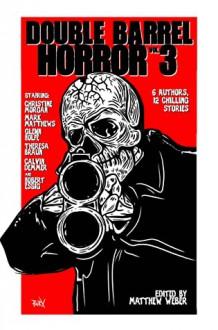 Double Barrel Horror Volume 3 - Matthew Weber