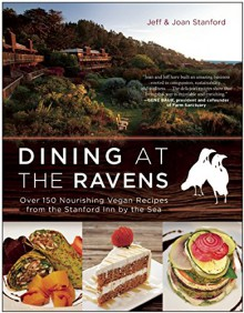 Dining at The Ravens: Over 150 Nourishing Vegan Recipes from the Stanford Inn by the Sea - Joan Burke Stanford,Jeff Stanford