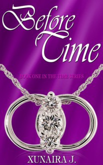 Before Time (The Time Trilogy Book # 1) - Xunaira J.