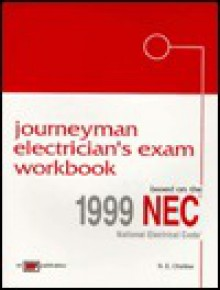 Journeyman Electrician's Exam Workbook: Based on the 1999 NEC - R.E. Chellew