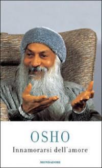 Innamorarsi dell'amore - Osho, Ma Deva Sonya, Swami Anand Videha