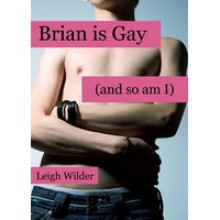 Brian Is Gay (And So Am I) - Leigh Wilder