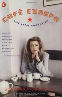 Cafe Europa: Life After Communism - Slavenka Drakulić
