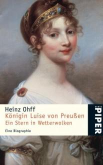 Königin Luise von Preußen. Ein Stern in Wetterwolken - Heinz Ohff