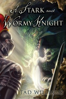 A Stark and Wormy Knight - Tad Williams