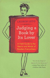 Judging a Book by Its Lover: A Field Guide to the Hearts and Minds of Readers Everywhere - Lauren Leto