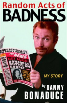 Random Acts of Badness: My Story - Danny Bonaduce