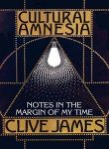 Cultural Amnesia : Notes in the Margin of My Time -