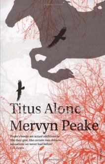 Titus Alone (Gormenghast Trilogy, #3) - Mervyn Peake