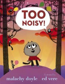 Too Noisy! - MALACHY DOYLE