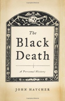 The Black Death: An Intimate History - John Hatcher