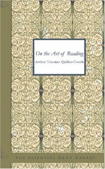 On The Art Of Reading - Arthur Quiller-Couch