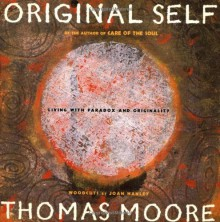 Original Self: Living with Paradox and Originality - Thomas Moore, Joan Hanley