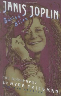 Buried Alive: The Biography of Janis Joplin - Myra Friedman
