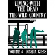 The Wild Country (Living with the Dead #4) - Joshua Guess