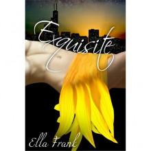 Exquisite (Exquisite, #1) - Ella Frank