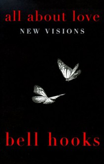 All About Love: New Visions (bell hooks Love Trilogy) - Bell Hooks