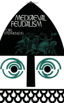 Mediaeval Feudalism - Carl Stephenson