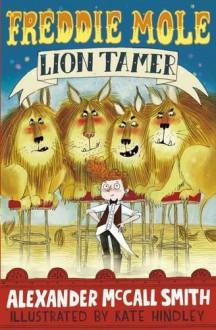 Freddie Mole, Lion Tamer - MCCALL SMITH ALEXANDER