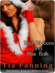 Red Ribbons and Blue Balls - Tia Fanning