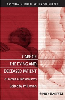 Care Of The Dying Patient: A Practical Guide For Nurses (Essential Clinical Skills For Nurses) - Philip Jevon