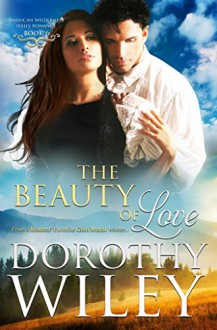 The Beauty of Love (American Wilderness Series Romance Book 6) - Dorothy Wiley