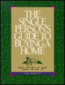 The Single Person's Guide to Buying a Home: Why to Do It and How to Do It - Elaine J. Anderson