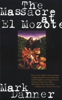 The Massacre at El Mozote - Mark Danner