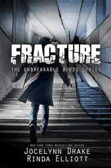 Fracture (Unbreakable Bonds #6) - Jocelynn Drake, Rinda Elliott