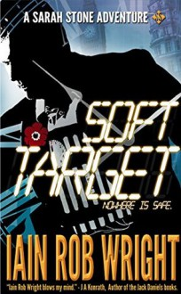 Soft Target (A Sarah Stone Adventure) - Iain Rob Wright