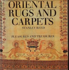 Oriental Rugs and Carpets, Pleasures and Treasures - Stanley Reed