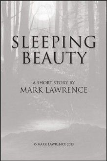 Sleeping Beauty: A Broken Empire short story - a Jorg adventure that sits between King of Thorns and Emperor of Thorns, inspired by a well known fairytale. (The Broken Empire) - Mark Lawrence