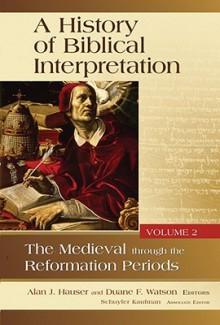 A History of Biblical Interpretation, Volume 2: The Medieval Through the Reformation Periods - Alan J. Hauser, Duane F. Watson