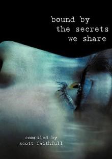 Bound by the Secrets We Share - Scott Faithfull